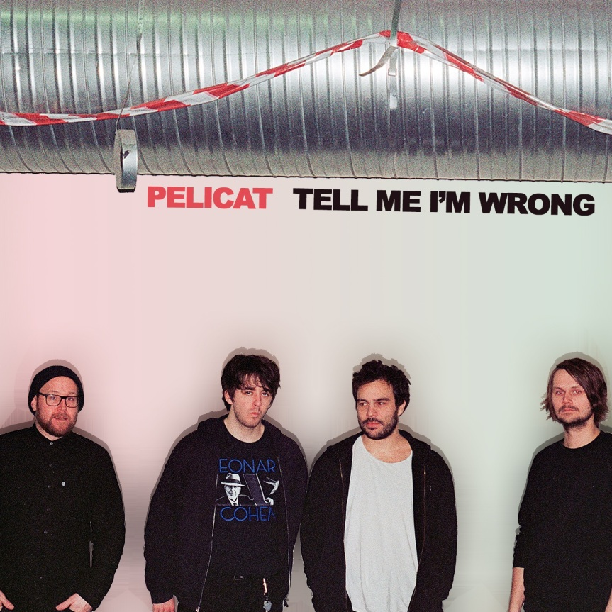 "Pelicat – ""Tell Me I'mWrong"""