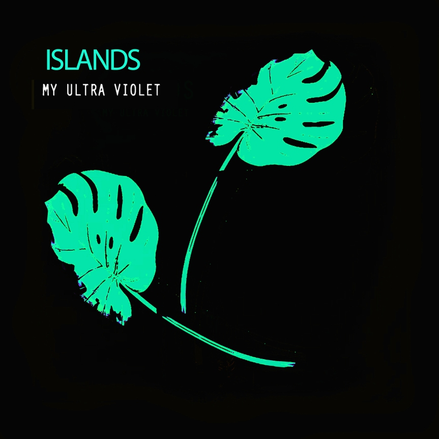 "My Ultra Violet – ""Islands"""